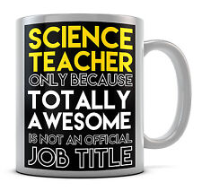 Science Teacher Only Because Totally Awesome Is Not An Official Job Title Mug