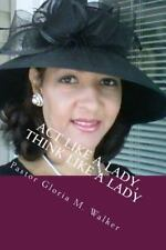 ACT LIKE A LADY, THINK LIKE A LADY - WALKER, GLORIA M. - NEW PAPERBACK BOOK