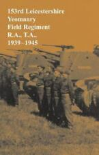153rd Leicestershire Yeomanry Field Regiment R. A. , T. A. , 1939-1945 by...