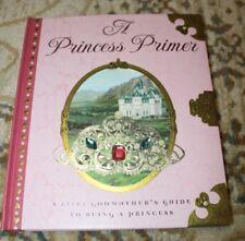 A Princess Primer A Fairy Godmother's Guide to Being A Princess Book