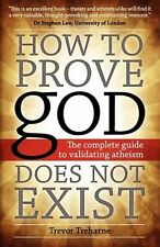 How to Prove god Does Not Exist: The Complete Guide to Validating Atheism by Tre