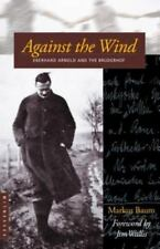 Against the Wind: Eberhard Arnold and the Bruderhof: By Markus Baum, Jim Wallis