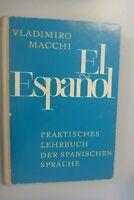 EL Espanol ~Praktisches Lehrbuch der spanischen Sprache / Vldimiro Macchi