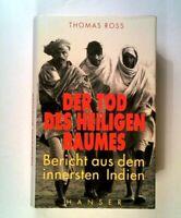 Der Tod des heiligen Baumes: Ein Bericht aus dem innersten Indien Ross, Thomas: