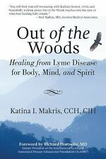 Out of the Woods : Healing from Lyme Disease for Body, Mind, and Spirit by...