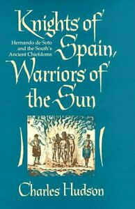 Knights of Spain, Warriors of the Sun: Hernando De Soto and the South's Ancient