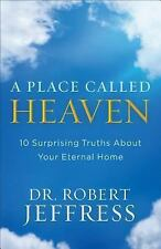 A Place Called Heaven: 10 Surprising Truths about Your Eternal Home (Hardback or