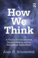 How We Think : A Theory of Goal-Oriented Decision Making and Its Educational...