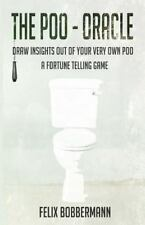 The Poo - Oracle: Draw Insights Out of Your Very Own Poo. a Fortune Telling...