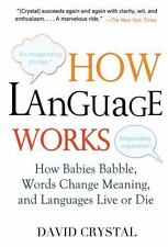 How Language Works : How Babies Babble, Words Change Meaning, and Languages...