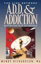 The Link Between A.D.D and Addiction: Getting the Help You Deserve by Wendy Rich