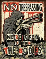 No Trespassing - Bodies       Vintage Style Metal Signs Man Cave Garage Decor 69