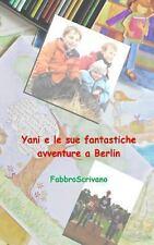 Yani e le Sue Fantastiche Avventure a Berlin : ... � un Dono Di Sofia e Elisa...