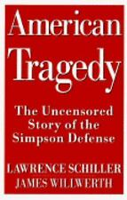 American Tragedy: The Uncensored Story of the Simpson Defense Lawrence Schiller