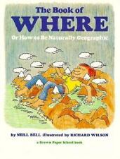 Book of Where: Or How to Be Naturally Geographic (Brown Paper School Book) Bell