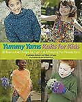 Yummy Yarns Knits for Kids : 20 Easy-to-Knit Designs for Ages 2 to 8...