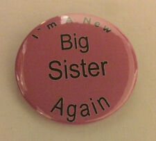 I'm A New Big Sister AGAIN 50mm Pin Button Badge Ideal Gift For Older Siblings