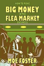 How To Make Big Money In The Flea Market Business: By Moe Foster
