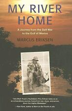 My River Home by Marcus Eriksen (2007, Hardcover)