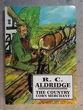 The Country Corn Merchant by R C Aldridge 1999 signed first edition
