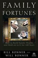 Family Fortunes How to Build Family Wealth & Hold on to It for 100 Years Bonner