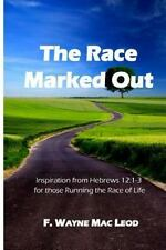 The Race Marked Out : Inspiration from Hebrews 12:1-3 for Those Running the...