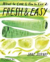 Fresh and Easy : What to Cook and How to Cook It Hardcover Jane Hornby