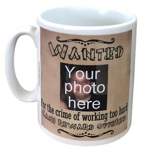Funny Personalised Wanted For The Crime Of Working Too Hard Gift Mug. ADD PHOTO