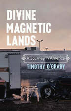 Divine Magnetic Lands: A Journey in America, New, O'Grady, Timothy Book