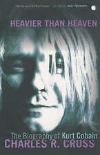 Heavier Than Heaven: The Biography of Kurt Cobain by Charles R. Cross (Paperback, 2002)