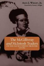 The McGillivray and McIntosh Traders: On the Old Southwest Frontier, 1716-1815 (