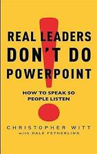 Real Leaders Don't Do Powerpoint: How to speak so people listen: How to Sell You