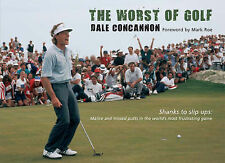 The Worst of Golf: Shanks to Slip Ups, Malice and Missed Putts in the World's Mo