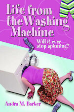 Life From the Washing Machine: Will It Ever Stop Spinning ? by Andra M Barker