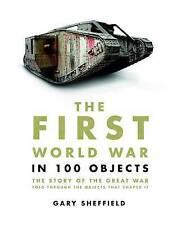 The First World War in 100 Objects by Professor Gary Sheffield (Hardback, 2013)