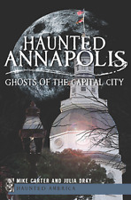 Haunted Annapolis: Ghosts of the Capital City [Haunted America] [MD]