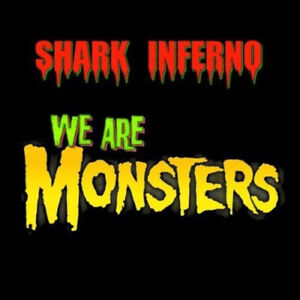 We Are Monsters by Shark Inferno