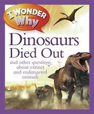 I Wonder Why: I Wonder Why the Dinosaurs Died Out : And Other Questions about...