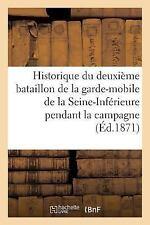 Historique du Deuxieme Bataillon de la Garde-Mobile de la Seine-Inferieure,...