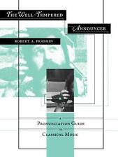 The Well-Tempered Announcer: A Pronunciation Guide to Classical Music-ExLibrary