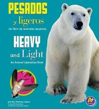 Pesados y ligerosHeavy and Light: Un libro de animales opuestosAn Animal Opposit