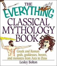 The Everything Classical Mythology Book: Greek and Roman Gods, Goddesses, Heroes