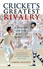 CRICKET'S GREATEST RIVALRY A HISTORY OF THE ASHES IN 10 MATCHES __ SIMON HUGHES