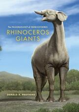 Rhinoceros Giants: The Paleobiology of Indricotheres: By Prothero, Donald R, .