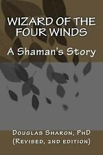 Wizard of the Four Winds : A Shaman's Story by Douglas Sharon (2015, Paperback)