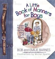 A Little Book of Manners for Boys: A Game Plan for Getting Along with Others by