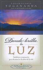 Donde Brilla la Luz : Sabiduria e inspiracion para afrontar los desafios de...