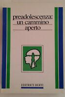 PREADOLESCENZA : UN CAMMINO APERTO - Autori Vari - Editrice Berti, 1992