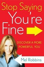 Stop Saying You're Fine: Discover a More Powerful You Robbins, Mel Books-Good Co