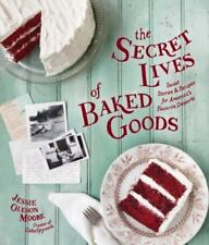 The Secret Lives of Baked Goods Stories & Recipes America's Favorite Desserts HC